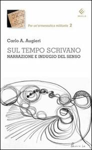 Sul tempo scrivano. Narrazione e indugio del senso - Carlo Alberto Augieri - copertina