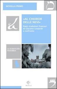 «Al chiaror delle nevi». Poeti-traduttori francesi di Giacomo Leopardi a confronto - Novella Primo - copertina