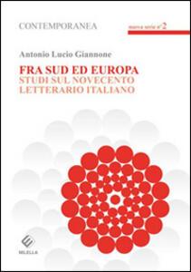 Fra sud ed Europa. Studi sul novecento letterario italiano - Antonio L. Giannone - copertina
