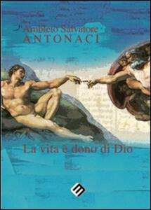 La vita è dono di Dio - Ambleto S. Antonaci - copertina