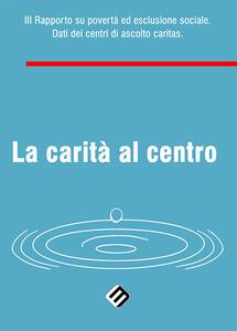 La carità al centro. 3° Rapporto su povertà ed esclusione sociale. Dati dei centri di ascolto Caritas - copertina