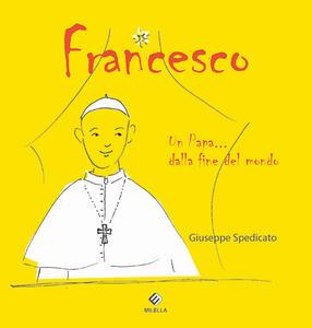 Francesco. Un papa... dalla fine del mondo - Giuseppe Spedicato - copertina