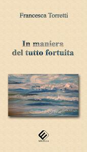 In maniera del tutto fortuita - Francesca Torretti - copertina