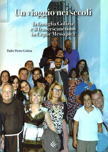 Un viaggio dei secoli. La famiglia Golizia e il francescanesimo in Ceglie Messapica - Pietro Golizia - copertina
