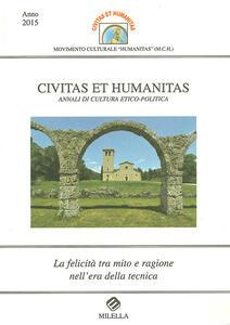 La felicità tra mito e ragione nell'era della tecnica. Civitas et humanitas. Annali di cultura etico-politica (2015) - copertina