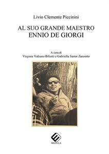 Al suo grande maestro Ennio De Giorgi - Livio Clemente Piccinini - copertina