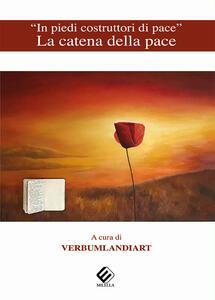 «In piedi costruttori di pace». La catena della pace. Ediz. multilingue - copertina
