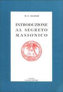 Introduzione al segreto massonico. Seguito dall'antico rituale dei Cavalieri del Sole - M. Egidio Allegri - copertina