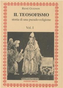 Il teosofismo. Storia di una pseudo-religione