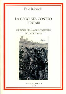 La crociata contro i Catari. Cronaca dell'annientamento della Occitania - Ezio Rubinelli - copertina