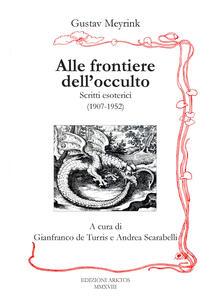 Alle frontiere dell'occulto. Scritti esoterici (1907-1952) - Gustav Meyrink - copertina