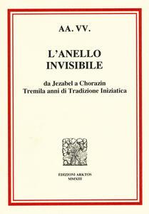 L' anello invisibile. Da Jezabel a Chorazin, tremila anni di tradizione iniziatica - copertina