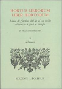 Hortus librorum liber hortorum. L'idea di giardino dal XV al XX secolo attraverso le fonti a stampa.. Vol. 2 - Giorgio Di Franco - copertina