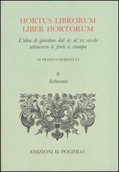 Hortus librorum liber hortorum. L'idea di giardino dal XV al XX secolo attraverso le fonti a stampa.. Vol. 2