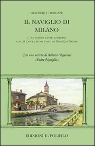 Il naviglio di Milano e gli antichi canali lombardi - Giacomo Bascapé - copertina