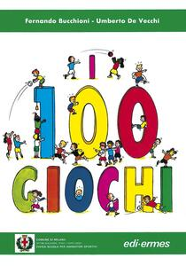 I 100 giochi - Fernando Bucchioni,Umberto De Vecchi - copertina