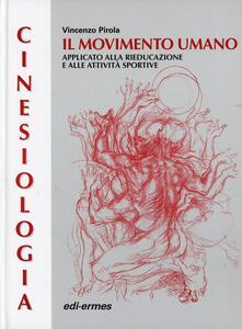 Cinesiologia. Il movimento umano applicato alla rieducazione e alle attività sportive - Vincenzo Pirola - copertina