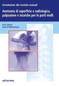 Introduzione alle tecniche manuali. Anatomia di superficie e radiologica, palpazione e tecniche per le parti molli - Fritz Zahnd,Daniel Mühlemann - copertina