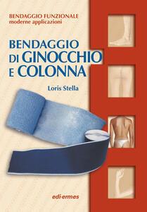 Bendaggio di ginocchio e colonna. Con 2 CD-ROM - Loris Stella - copertina