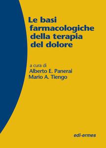Le basi farmacologiche della terapia del dolore - Alberto Panerai,Mario Tiengo - copertina