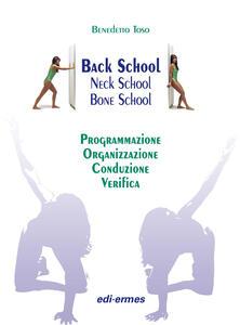 Back school, neck school, bone school. Programmazione, organizzazione, conduzione e verifica - Benedetto Toso - copertina