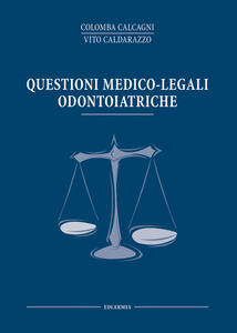Questioni medico legali odontoiatriche - Colomba Calcagni,Vito Caldarazzo - copertina
