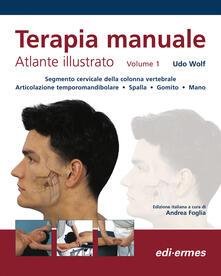 Terapia manuale. Atlante illustrato. Vol. 1 - Udo Wolf - copertina