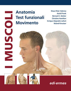 I muscoli. Anatomia. Test funzionali. Movimento - Klaus-Peter Valerius,Astrid Frank,Bernard C. Kolster - copertina