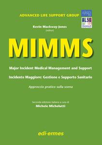 MIMMS. Major incident medical management and support-Incidente maggiore. Gestione e supporto sanitario. Approccio pratico sulla scena - Kevin Mackway-Jones - copertina