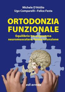 Ortodonzia funzionale. Equilibrio tra engramma neuromuscolare, forma e funzione - Michele D'Attilio,Ugo Comparelli,Felice Festa - copertina