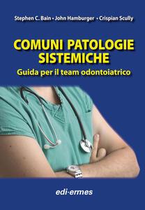 Comuni patologie sistematiche. Guida per il team odontoiatrico - Stephen C. Bain,John Hamburger,Crispian Scully - copertina