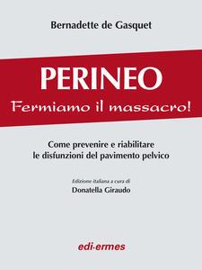 Perineo. Fermiamo il massacro! Come prevenire e riabilitare le disfunzioni del pavimento pelvico - Bernadette de Gasquet - copertina