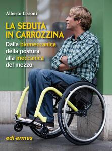 La seduta in carozzina. Dalla biomeccanica della postura alla meccanica del mezzo - Alberto Lissoni - copertina