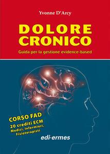 Dolore cronico. Guida per la gestione evidence-based - Yvonne D'Arcy - copertina