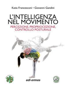 L' intelligenza nel movimento. Percezione, propriocezione, controllo posturale - Katia Francesconi,Giovanni Gandini - copertina