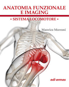 Anatomia funzionale e imaging. Sistema locomotore - Manrico Morroni - copertina
