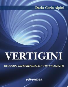 Vertigini. Diagnosi differenziale e trattamento - Dario Carlo Alpini - copertina