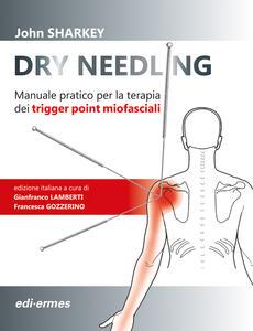 Dry Needling. Manuale pratico per la terapia dei trigger point miofasciali - John Sharkey - copertina