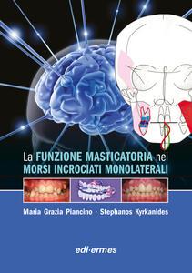 La funzione masticatoria nei morsi incrociati monolaterali - Maria Grazia Piancino,Stephanos Kyrkanides - copertina