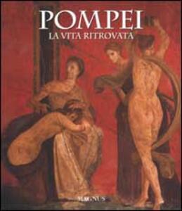 Pompei. La vita ritrovata - Alfredo Foglia,Pio Foglia,Filippo Coarelli - copertina