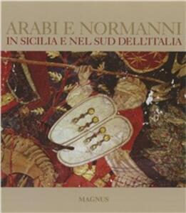 Arabi e Normanni in Sicilia e nel Sud dell'Italia. Ediz. illustrata - Alessandro Vanoli,Adele Cilento,Glauco Maria Cantarella - copertina