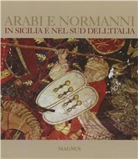 Arabi e Normanni in Sicilia e nel Sud dell'Italia. Ediz. illustrata - Vanoli Alessandro Cilento Adele Cantarella Glauco Maria - wuz.it