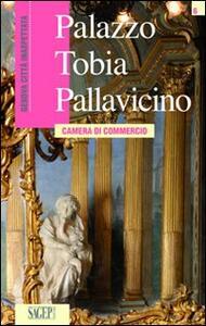 Palazzo Tobia Pallavicino. Camera di commercio - Cristina Bartolini,Elena Manara - copertina