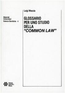 Glossario per uno studio della «Common law» - Luigi Moccia - copertina