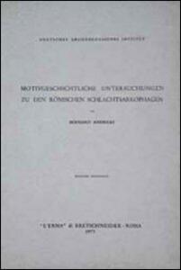 Motivgeschichtliche Untersuchungen zu den römischen Schlachtsarkophagen - Bernard Andreae - copertina