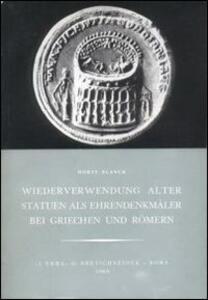 Wiederverwendung alter Statuen als Ehrendenkmaler bei Griechen und Romern