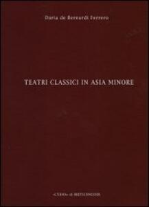Teatri classici in Asia Minore. Vol. 2: Città di Pisidia, Licia e Caria. - Daria De Bernardi Ferrero - copertina