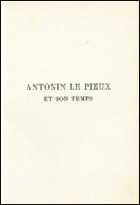 Antonin le Pieux et son temps. Essai sur l'histoire de l'empire romain au milieu de deuxieme siècle (rist. anast. 1888)