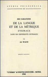 Des variations de la langue et de la métrique d'Horace dans ses différents ouvrages (rist. anast. 1881) - A. Waltz - copertina