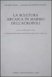 La scultura arcaica in marmo dell'acropoli. La storiografia della scultura greca del VI sec. A. C.
